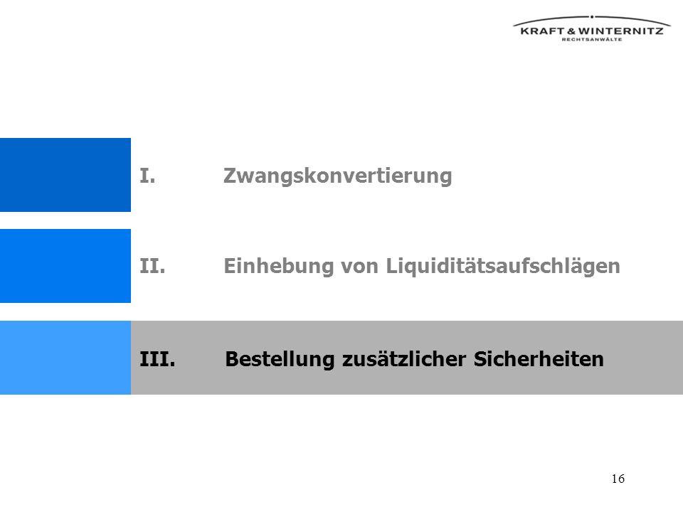 16 II.Einhebung von Liquiditätsaufschlägen III.Bestellung zusätzlicher Sicherheiten I.