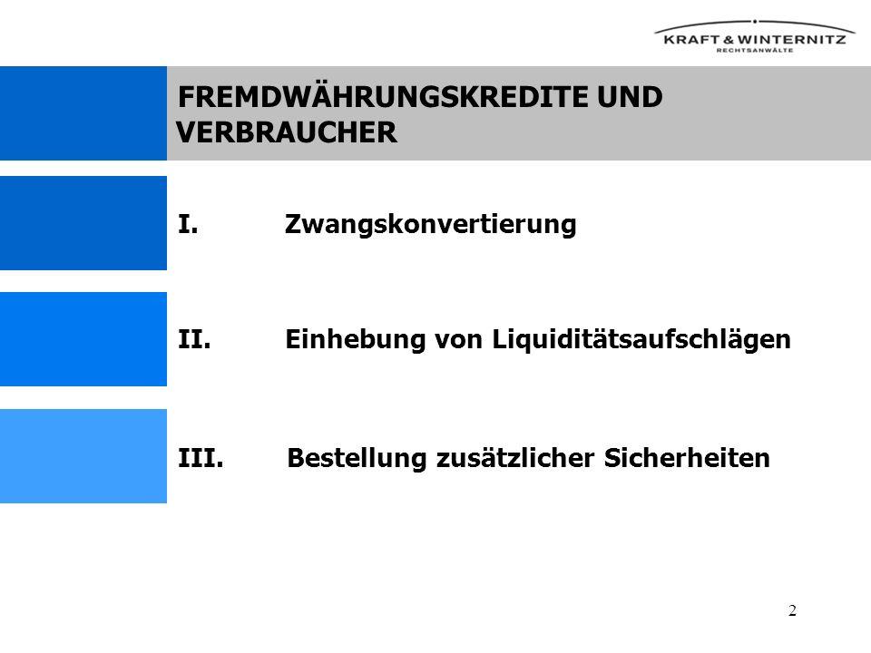2 II.Einhebung von Liquiditätsaufschlägen III.Bestellung zusätzlicher Sicherheiten I.