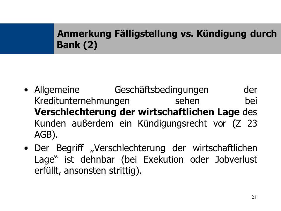 21 Allgemeine Geschäftsbedingungen der Kreditunternehmungen sehen bei Verschlechterung der wirtschaftlichen Lage des Kunden außerdem ein Kündigungsrecht vor (Z 23 AGB).