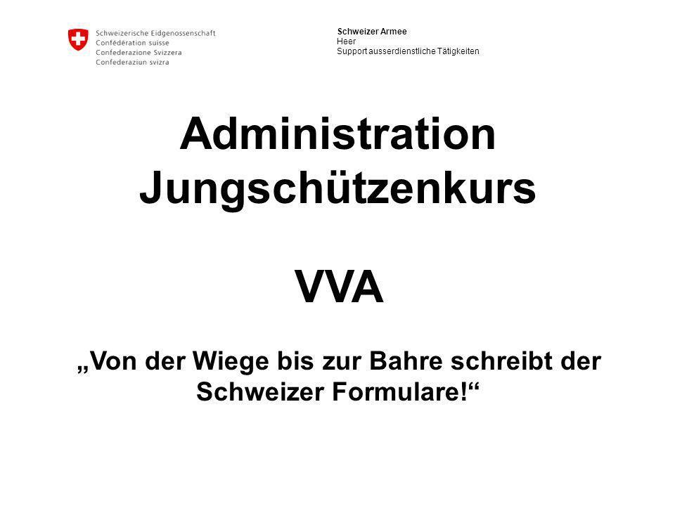 Schweizer Armee Heer Support ausserdienstliche Tätigkeiten Administration Jungschützenkurs VVA Von der Wiege bis zur Bahre schreibt der Schweizer Form