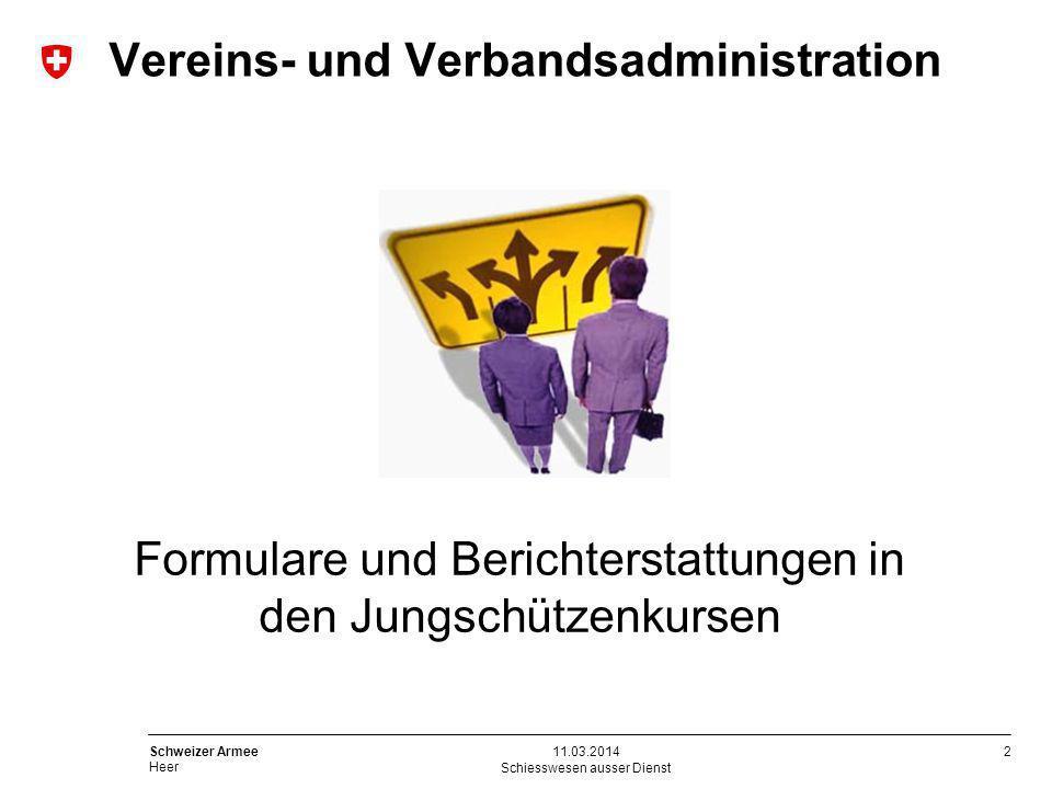 2 Schweizer Armee Heer Vereins- und Verbandsadministration Schiesswesen ausser Dienst 11.03.2014 Formulare und Berichterstattungen in den Jungschützen