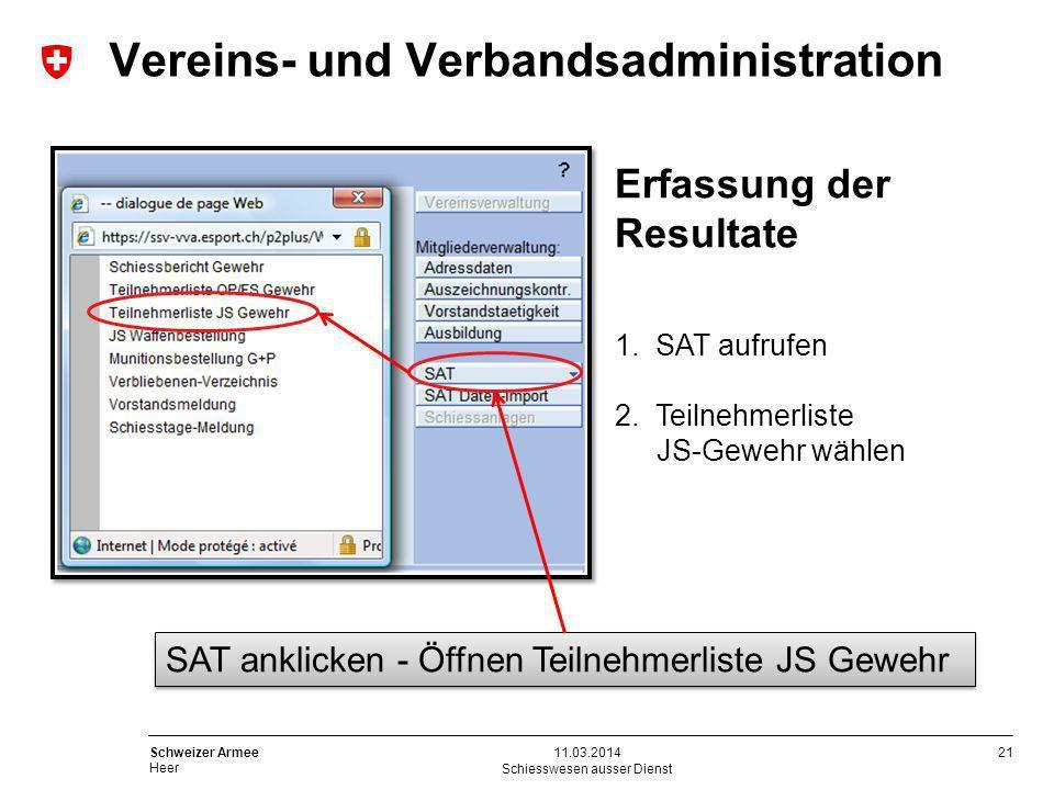 21 Schweizer Armee Heer Schiesswesen ausser Dienst 11.03.2014 SAT anklicken - Öffnen Teilnehmerliste JS Gewehr Erfassung der Resultate 1. SAT aufrufen