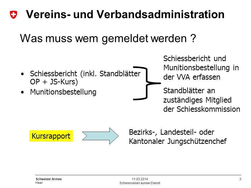 3 Schweizer Armee Heer Schiesswesen ausser Dienst 11.03.2014 Was muss wem gemeldet werden ? Schiessbericht (inkl. Standblätter OP + JS-Kurs) Munitions