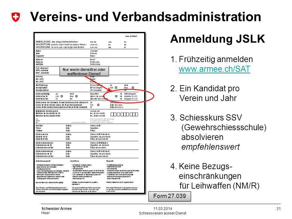 31 Schweizer Armee Heer Schiesswesen ausser Dienst 11.03.2014 Anmeldung JSLK 1.Frühzeitig anmelden www.armee.ch/SAT www.armee.ch/SAT 2.Ein Kandidat pr