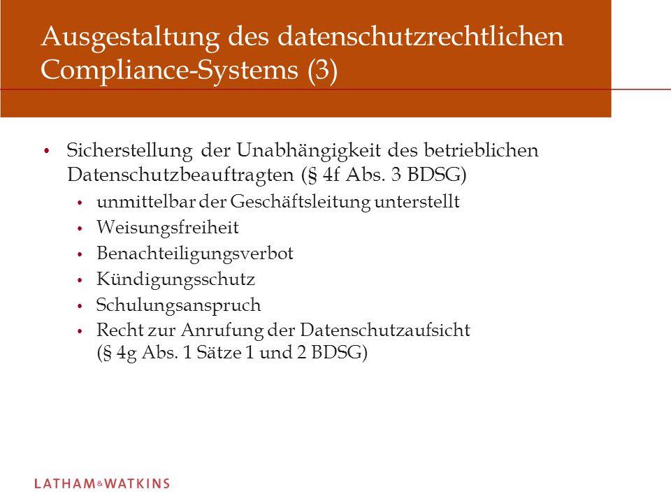 Ausgestaltung des datenschutzrechtlichen Compliance-Systems (3) Sicherstellung der Unabhängigkeit des betrieblichen Datenschutzbeauftragten (§ 4f Abs.