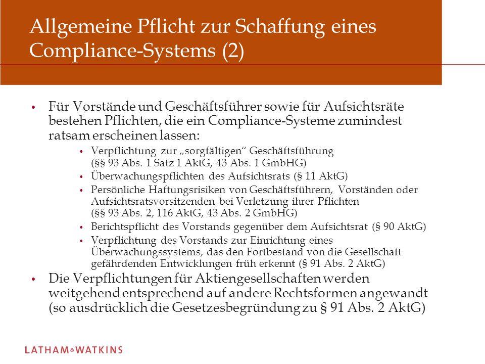 Allgemeine Pflicht zur Schaffung eines Compliance-Systems (3) Branchenspezifische Organisationspflichten wie beispielsweise für Kreditinstitute oder Wertpapierhandelsunternehmen (§§ 25a KWG, 33 WpHG) Selbstverpflichtung im Rahmen von Ziffer 4.1.3 des Deutschen Corporate Governance Kodex in der Fassung vom 26.