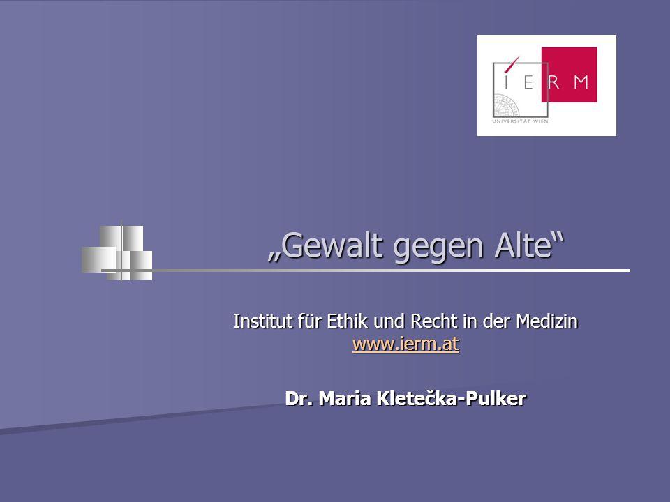 Gewalt gegen Alte Institut für Ethik und Recht in der Medizin www.ierm.at Dr. Maria Kletečka-Pulker
