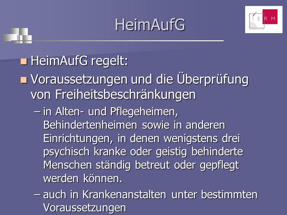 HeimAufG HeimAufG HeimAufG regelt: HeimAufG regelt: Voraussetzungen und die Überprüfung von Freiheitsbeschränkungen Voraussetzungen und die Überprüfun