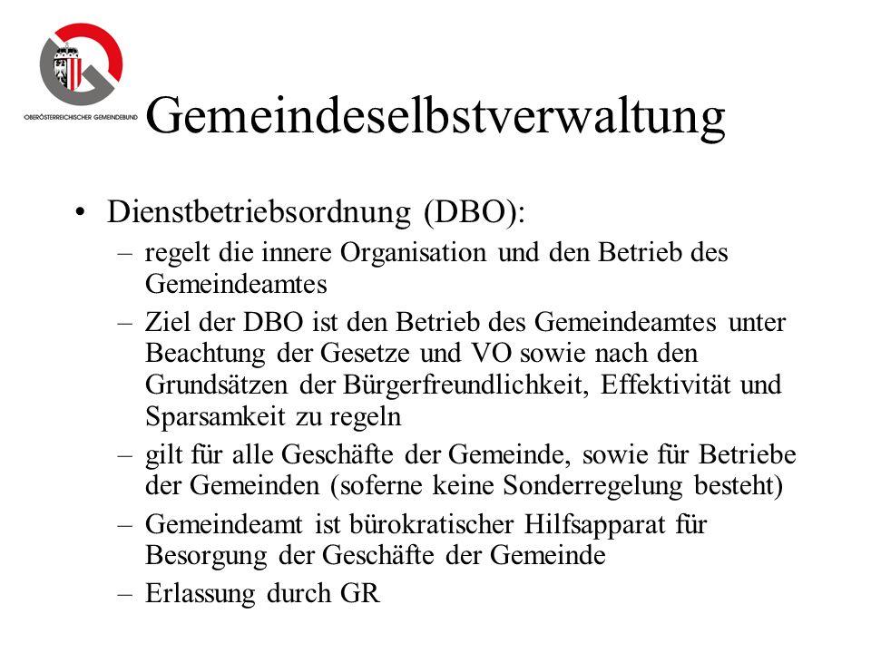 Gemeindeselbstverwaltung Dienstbetriebsordnung (DBO): –regelt die innere Organisation und den Betrieb des Gemeindeamtes –Ziel der DBO ist den Betrieb
