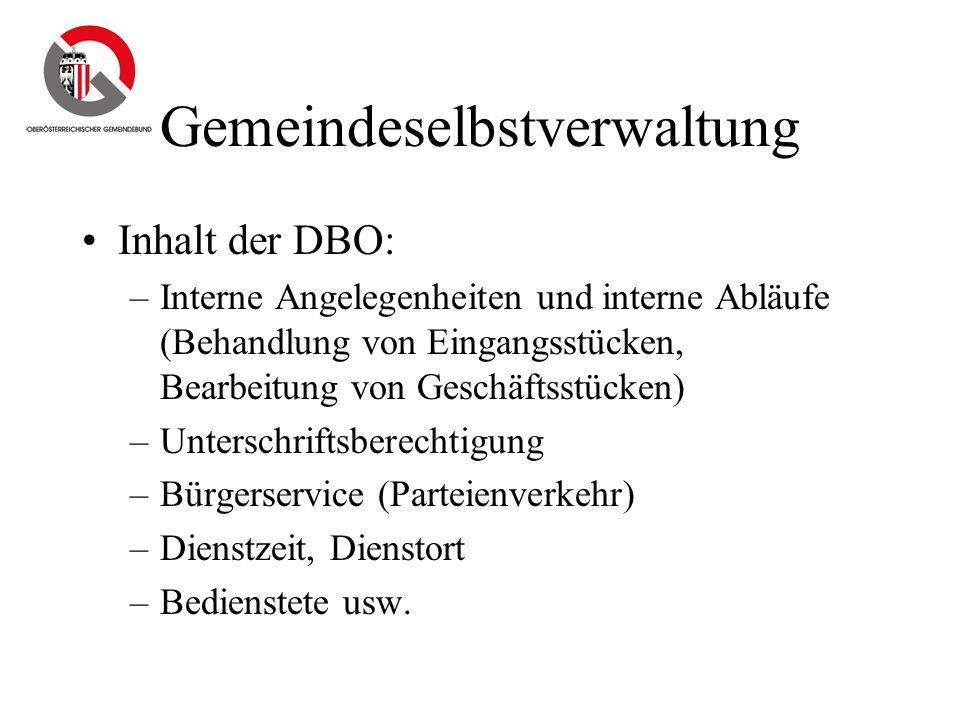 Gemeindeselbstverwaltung Inhalt der DBO: –Interne Angelegenheiten und interne Abläufe (Behandlung von Eingangsstücken, Bearbeitung von Geschäftsstücke