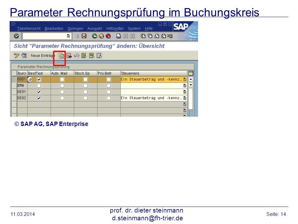 Parameter Rechnungsprüfung im Buchungskreis 11.03.2014 prof. dr. dieter steinmann d.steinmann@fh-trier.de Seite: 14 © SAP AG, SAP Enterprise