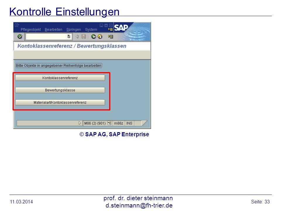 Kontrolle Einstellungen 11.03.2014 prof. dr. dieter steinmann d.steinmann@fh-trier.de Seite: 33 © SAP AG, SAP Enterprise