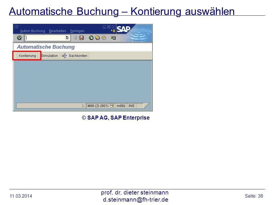 Automatische Buchung – Kontierung auswählen 11.03.2014 prof. dr. dieter steinmann d.steinmann@fh-trier.de Seite: 38 © SAP AG, SAP Enterprise