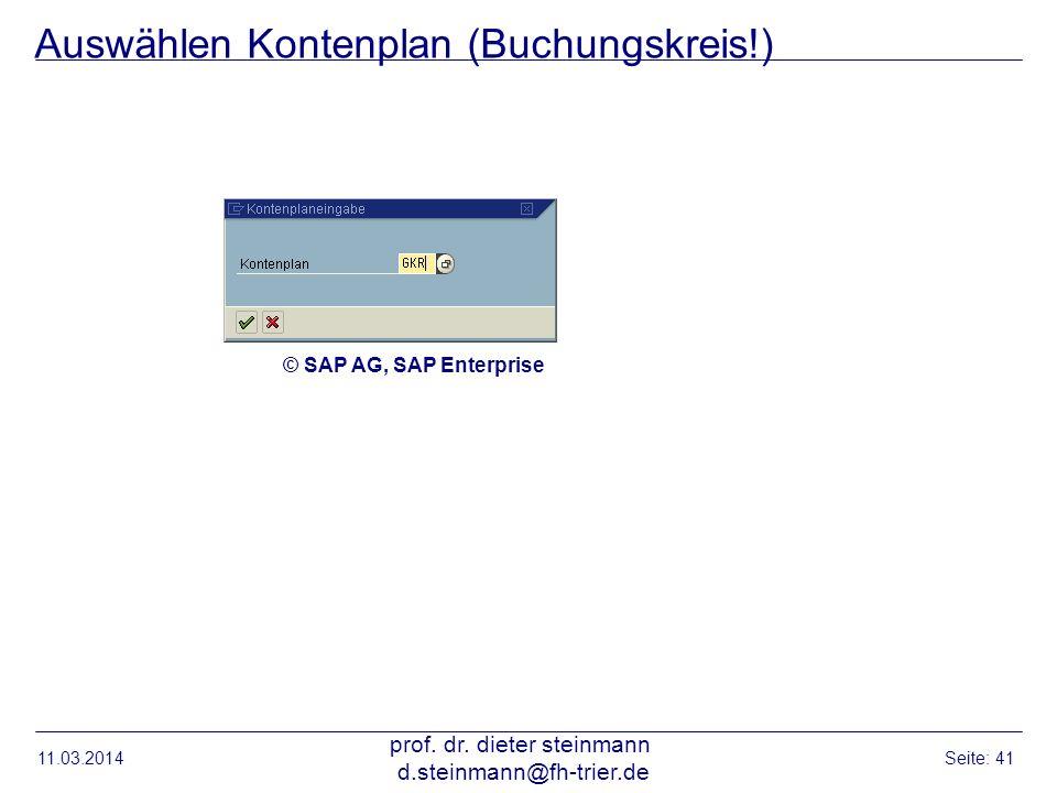 Auswählen Kontenplan (Buchungskreis!) 11.03.2014 prof. dr. dieter steinmann d.steinmann@fh-trier.de Seite: 41 © SAP AG, SAP Enterprise