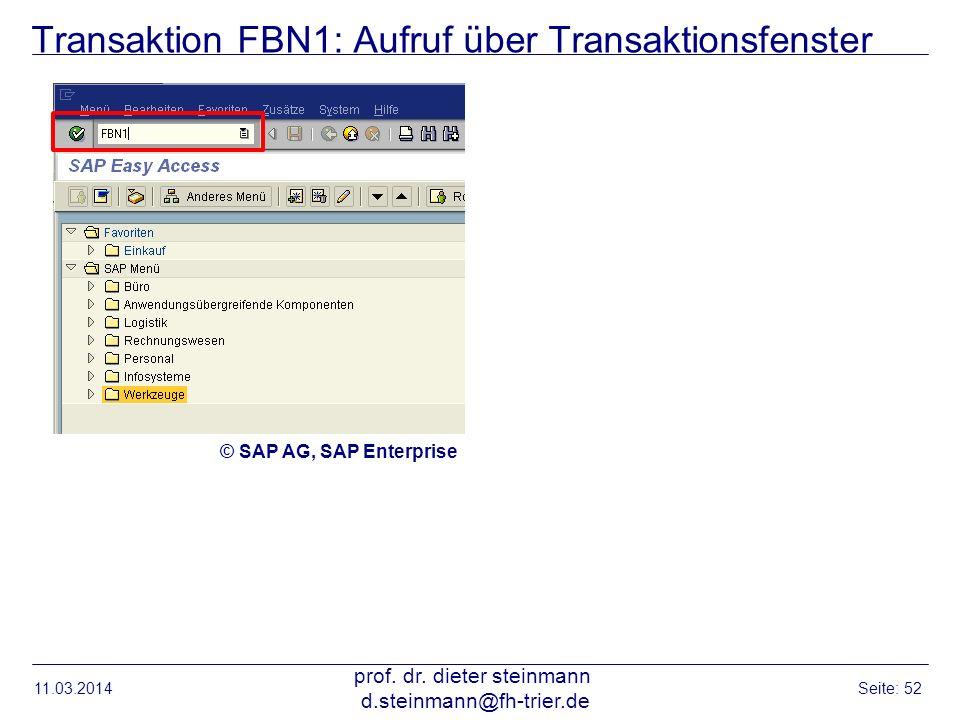 Transaktion FBN1: Aufruf über Transaktionsfenster 11.03.2014 prof. dr. dieter steinmann d.steinmann@fh-trier.de Seite: 52 © SAP AG, SAP Enterprise