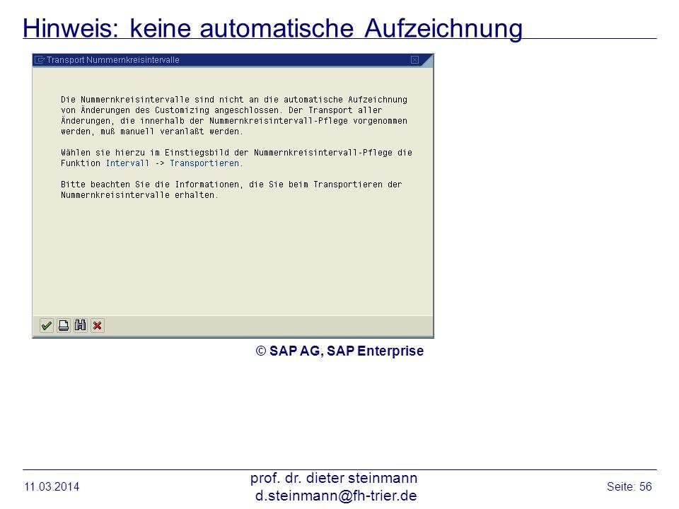 Hinweis: keine automatische Aufzeichnung 11.03.2014 prof. dr. dieter steinmann d.steinmann@fh-trier.de Seite: 56 © SAP AG, SAP Enterprise
