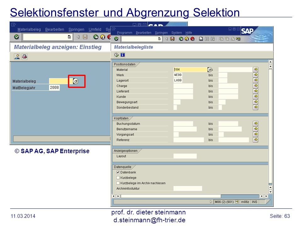 Selektionsfenster und Abgrenzung Selektion 11.03.2014 prof. dr. dieter steinmann d.steinmann@fh-trier.de Seite: 63 © SAP AG, SAP Enterprise