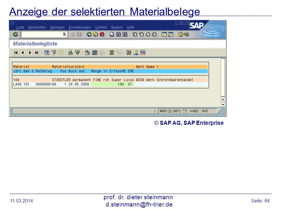 Anzeige der selektierten Materialbelege 11.03.2014 prof. dr. dieter steinmann d.steinmann@fh-trier.de Seite: 64 © SAP AG, SAP Enterprise