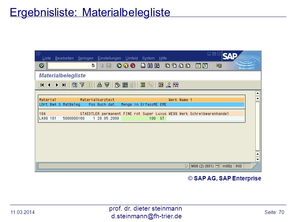 Ergebnisliste: Materialbelegliste 11.03.2014 prof. dr. dieter steinmann d.steinmann@fh-trier.de Seite: 70 © SAP AG, SAP Enterprise