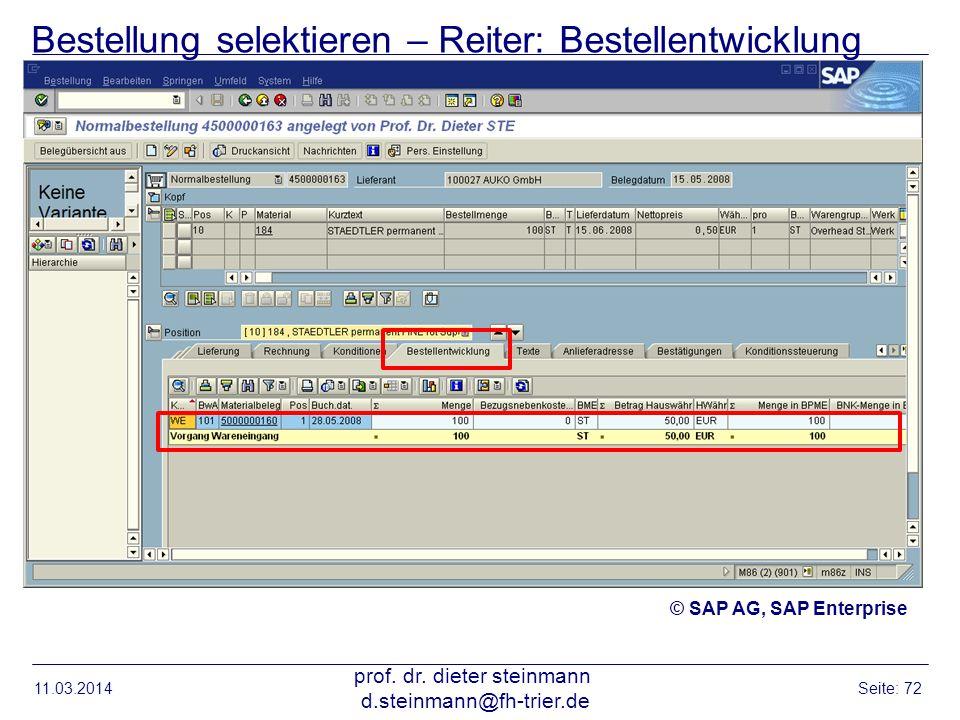 Bestellung selektieren – Reiter: Bestellentwicklung 11.03.2014 prof. dr. dieter steinmann d.steinmann@fh-trier.de Seite: 72 © SAP AG, SAP Enterprise