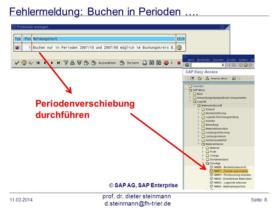 Fehlermeldung: Buchen in Perioden …. 11.03.2014 prof. dr. dieter steinmann d.steinmann@fh-trier.de Seite: 8 Periodenverschiebung durchführen © SAP AG,