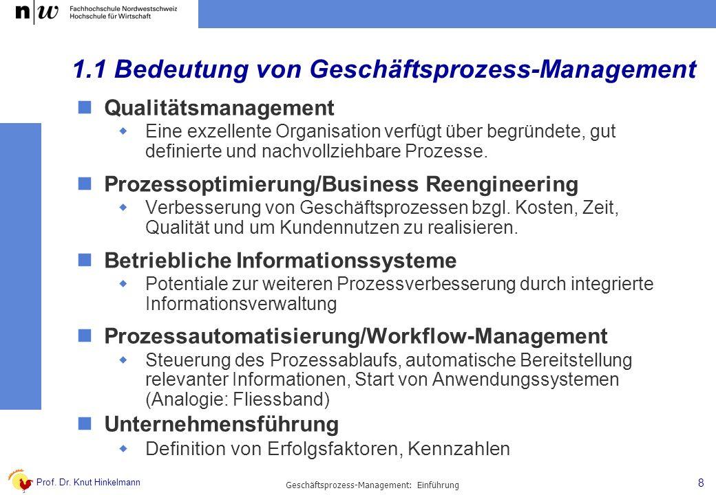 Prof. Dr. Knut Hinkelmann 8 Geschäftsprozess-Management: Einführung 1.1 Bedeutung von Geschäftsprozess-Management Qualitätsmanagement Eine exzellente