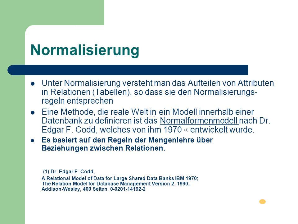 Normalisierung Unter Normalisierung versteht man das Aufteilen von Attributen in Relationen (Tabellen), so dass sie den Normalisierungs- regeln entspr