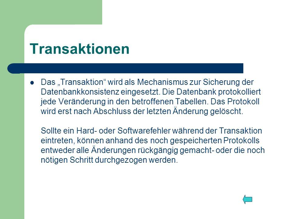 Transaktionen Das Transaktion wird als Mechanismus zur Sicherung der Datenbankkonsistenz eingesetzt. Die Datenbank protokolliert jede Veränderung in d