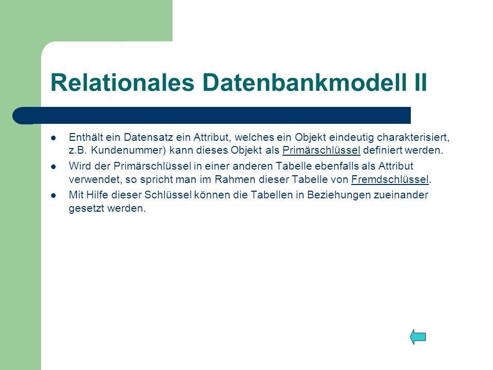 Relationales Datenbankmodell II Enthält ein Datensatz ein Attribut, welches ein Objekt eindeutig charakterisiert, z.B. Kundenummer) kann dieses Objekt