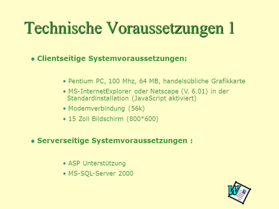 Technische Voraussetzungen 1 Clientseitige Systemvoraussetzungen: Pentium PC, 100 Mhz, 64 MB, handelsübliche Grafikkarte MS-InternetExplorer oder Nets