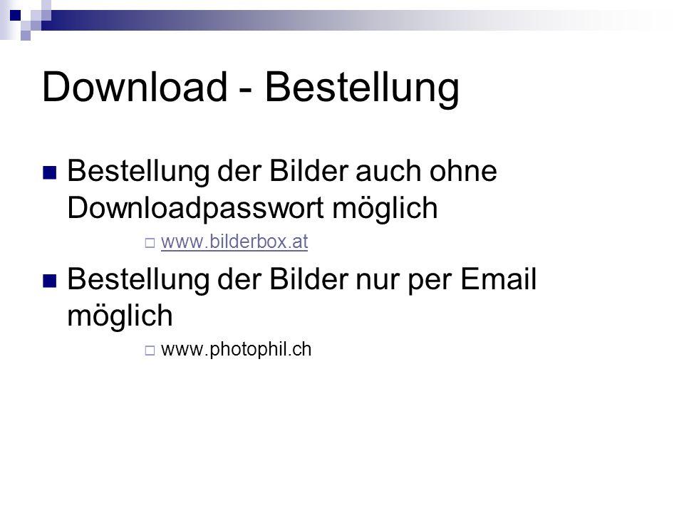 Download - Bestellung Bestellung der Bilder auch ohne Downloadpasswort möglich www.bilderbox.at Bestellung der Bilder nur per Email möglich www.photophil.ch