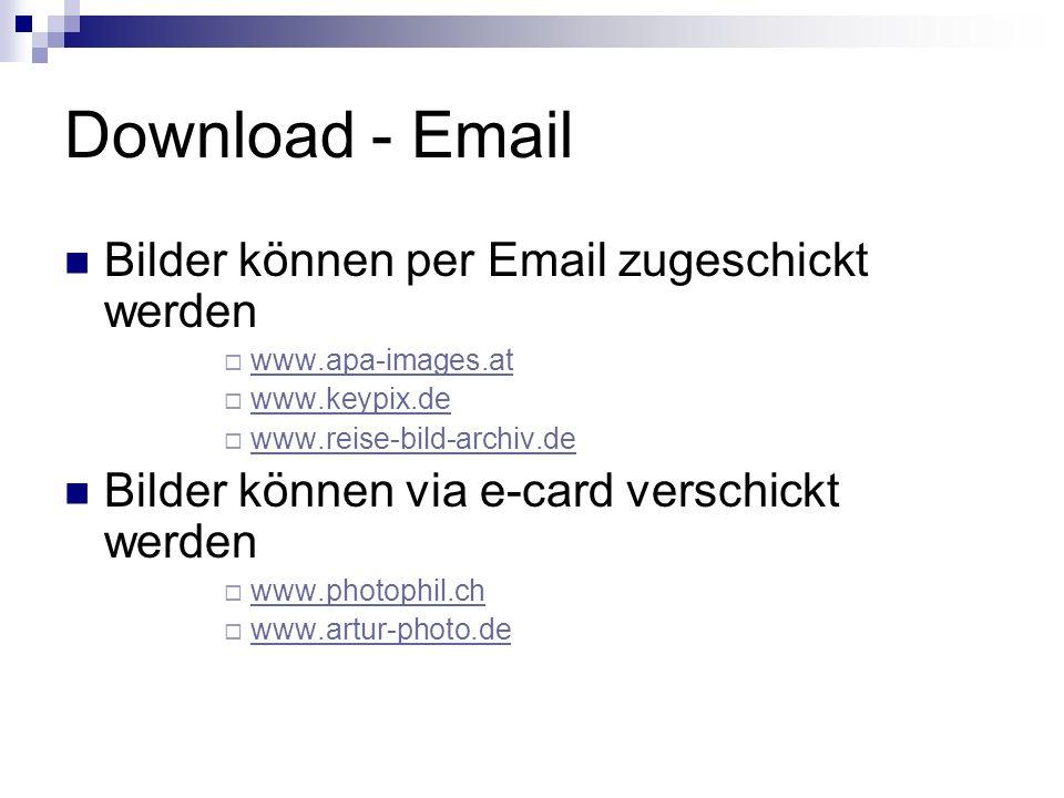 Download - Email Bilder können per Email zugeschickt werden www.apa-images.at www.keypix.de www.reise-bild-archiv.de Bilder können via e-card verschickt werden www.photophil.ch www.artur-photo.de