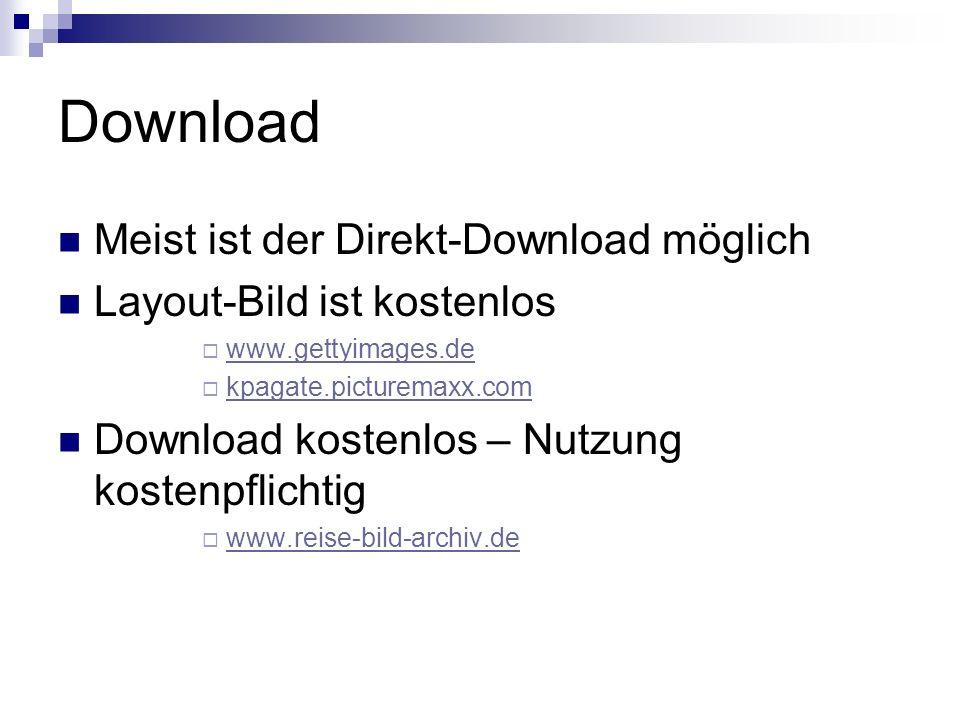 Download Meist ist der Direkt-Download möglich Layout-Bild ist kostenlos www.gettyimages.de kpagate.picturemaxx.com Download kostenlos – Nutzung kostenpflichtig www.reise-bild-archiv.de