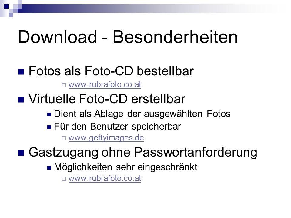 Download - Besonderheiten Fotos als Foto-CD bestellbar www.rubrafoto.co.at Virtuelle Foto-CD erstellbar Dient als Ablage der ausgewählten Fotos Für den Benutzer speicherbar www.gettyimages.de Gastzugang ohne Passwortanforderung Möglichkeiten sehr eingeschränkt www.rubrafoto.co.at