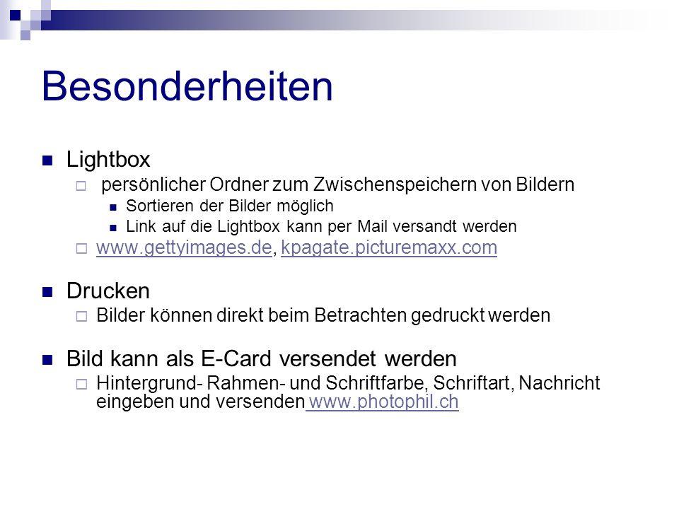 Besonderheiten Lightbox persönlicher Ordner zum Zwischenspeichern von Bildern Sortieren der Bilder möglich Link auf die Lightbox kann per Mail versandt werden www.gettyimages.de, kpagate.picturemaxx.com www.gettyimages.dekpagate.picturemaxx.com Drucken Bilder können direkt beim Betrachten gedruckt werden Bild kann als E-Card versendet werden Hintergrund- Rahmen- und Schriftfarbe, Schriftart, Nachricht eingeben und versenden www.photophil.ch www.photophil.ch