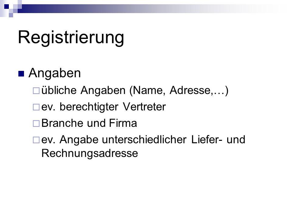 Registrierung Angaben übliche Angaben (Name, Adresse,…) ev.
