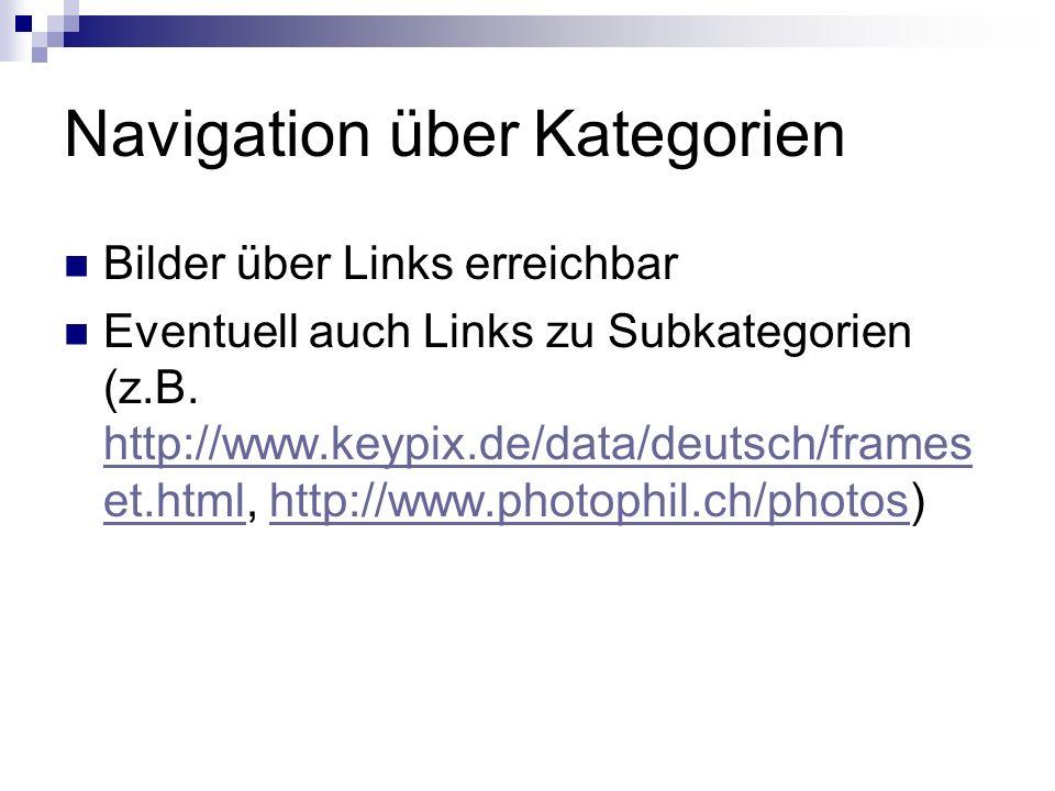 Navigation über Kategorien Bilder über Links erreichbar Eventuell auch Links zu Subkategorien (z.B.