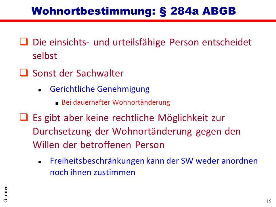 15 Ganner Wohnortbestimmung: § 284a ABGB qDie einsichts- und urteilsfähige Person entscheidet selbst qSonst der Sachwalter l Gerichtliche Genehmigung
