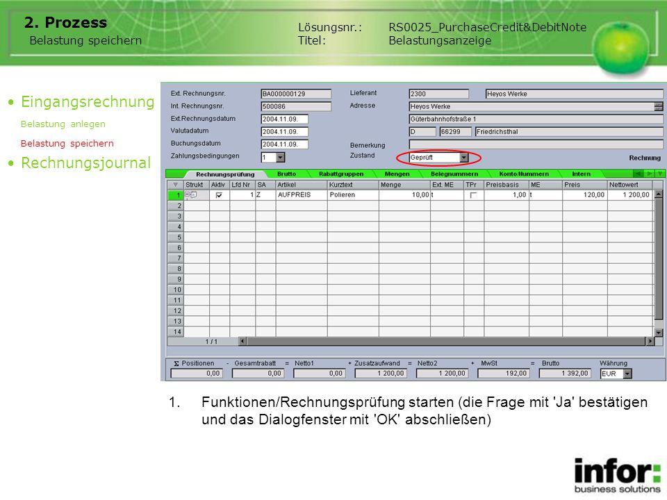 1.Funktionen/Rechnungsprüfung starten (die Frage mit 'Ja' bestätigen und das Dialogfenster mit 'OK' abschließen) 2. Prozess Eingangsrechnung Belastung