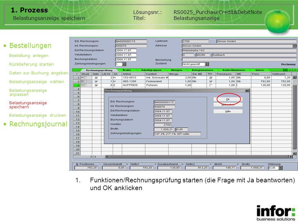 1.Funktionen/Rechnungsprüfung starten (die Frage mit Ja beantworten) und OK anklicken 1. Prozess Belastungsanzeige speichern Bestellungen Bestellung a
