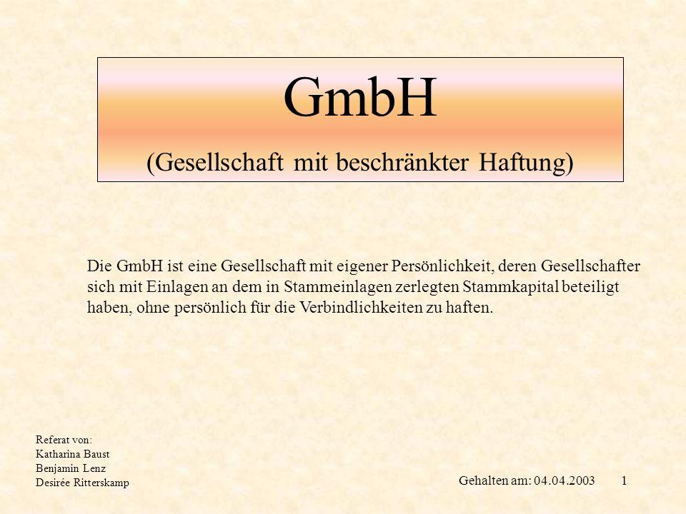 1 GmbH (Gesellschaft mit beschränkter Haftung) Die GmbH ist eine Gesellschaft mit eigener Persönlichkeit, deren Gesellschafter sich mit Einlagen an de