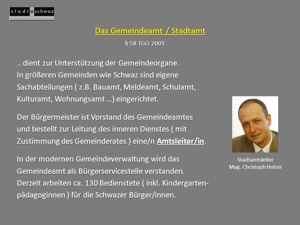 Das Gemeindeamt / Stadtamt § 58 TGO 2001 Stadtamtsleiter Mag. Christoph Holzer