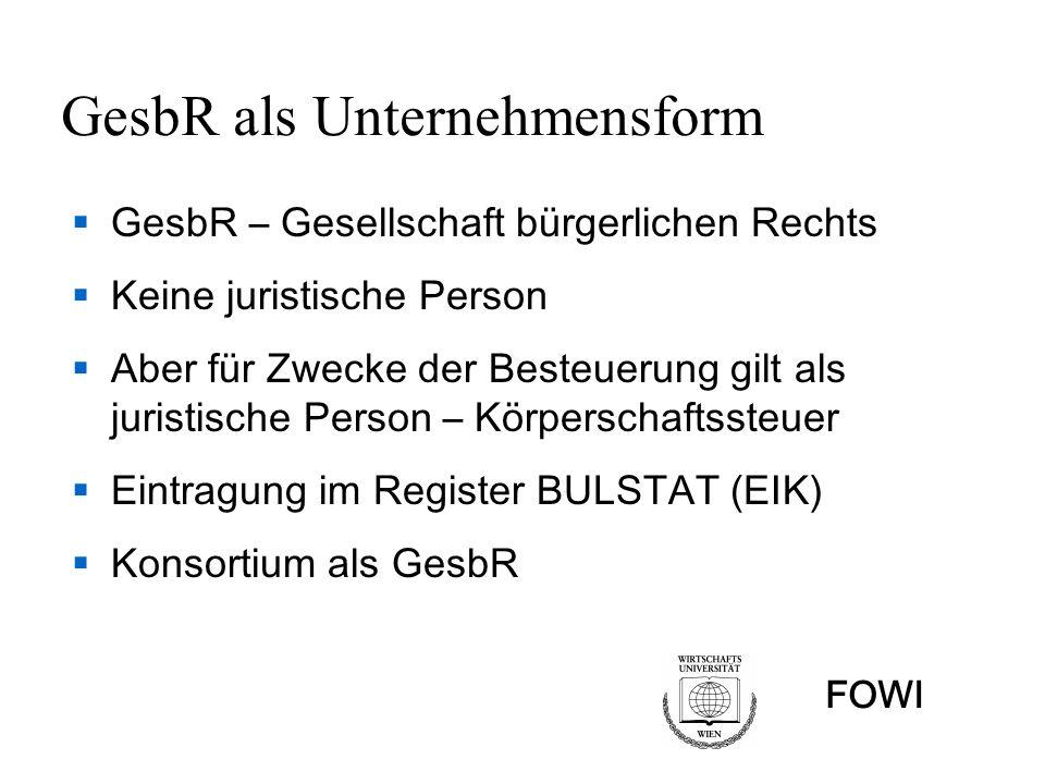 FOWI GesbR als Unternehmensform GesbR – Gesellschaft bürgerlichen Rechts Keine juristische Person Aber für Zwecke der Besteuerung gilt als juristische