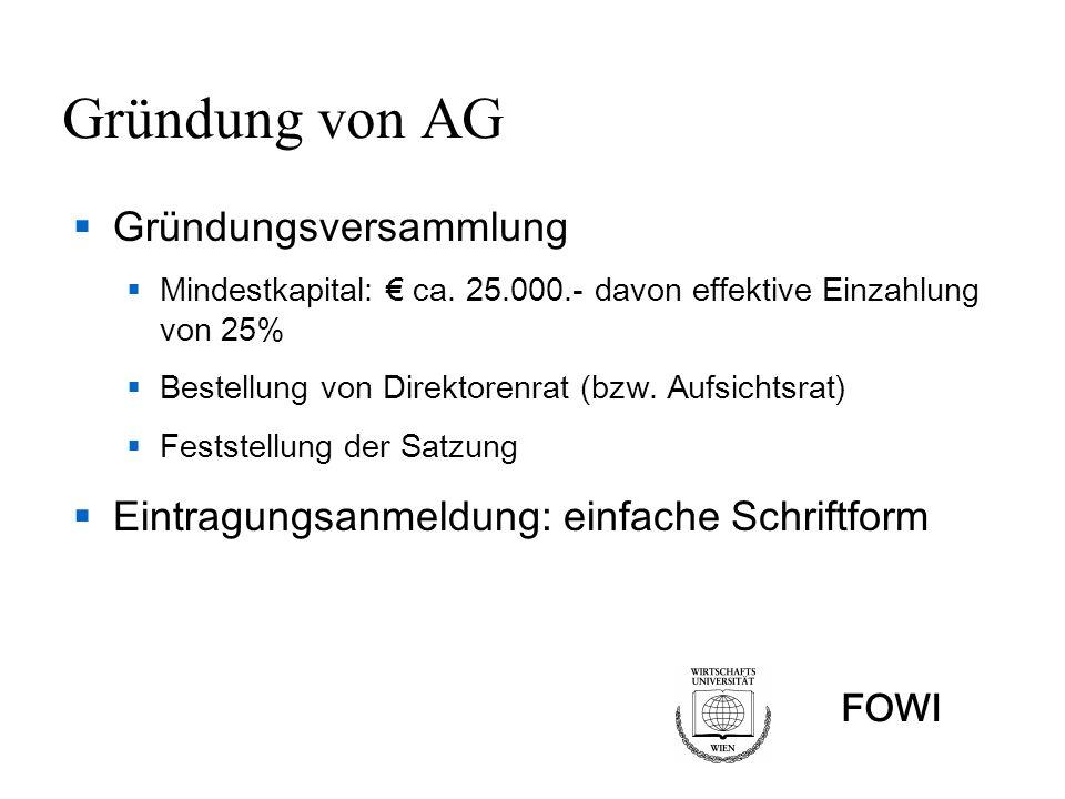 FOWI Gründung von AG Gründungsversammlung Mindestkapital: ca. 25.000.- davon effektive Einzahlung von 25% Bestellung von Direktorenrat (bzw. Aufsichts