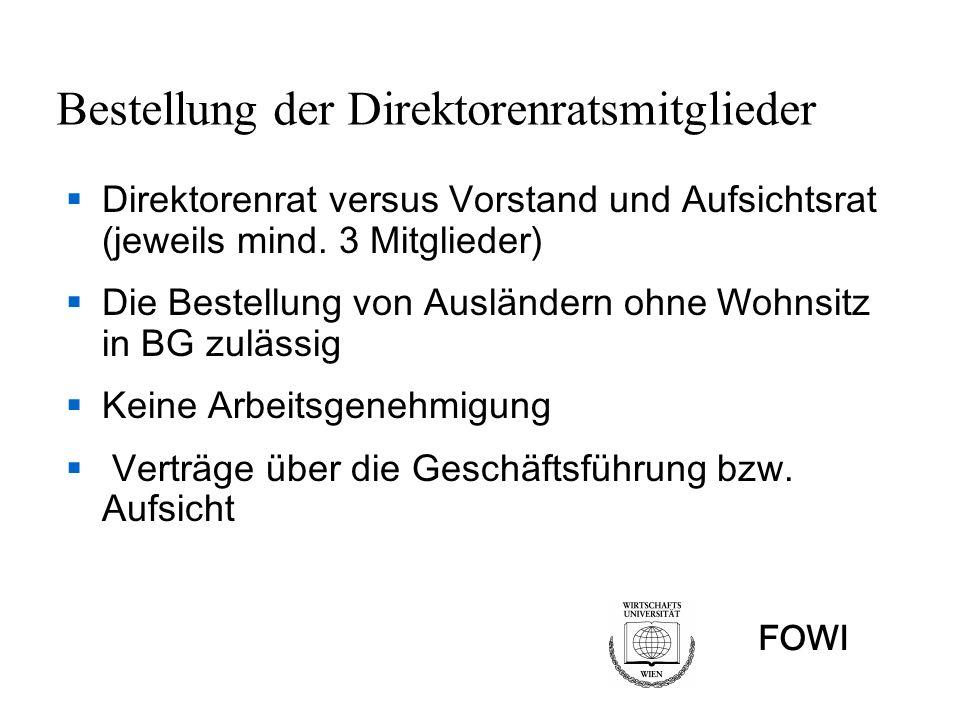 FOWI Bestellung der Direktorenratsmitglieder Direktorenrat versus Vorstand und Aufsichtsrat (jeweils mind. 3 Mitglieder) Die Bestellung von Ausländern