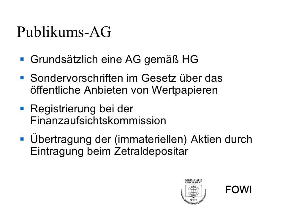 FOWI Publikums-AG Grundsätzlich eine AG gemäß HG Sondervorschriften im Gesetz über das öffentliche Anbieten von Wertpapieren Registrierung bei der Finanzaufsichtskommission Übertragung der (immateriellen) Aktien durch Eintragung beim Zetraldepositar