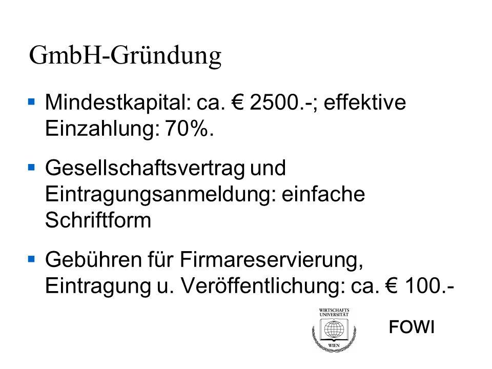 FOWI GmbH-Gründung Mindestkapital: ca. 2500.-; effektive Einzahlung: 70%. Gesellschaftsvertrag und Eintragungsanmeldung: einfache Schriftform Gebühren