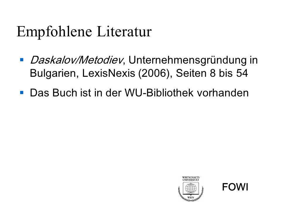 Empfohlene Literatur Daskalov/Metodiev, Unternehmensgründung in Bulgarien, LexisNexis (2006), Seiten 8 bis 54 Das Buch ist in der WU-Bibliothek vorhan