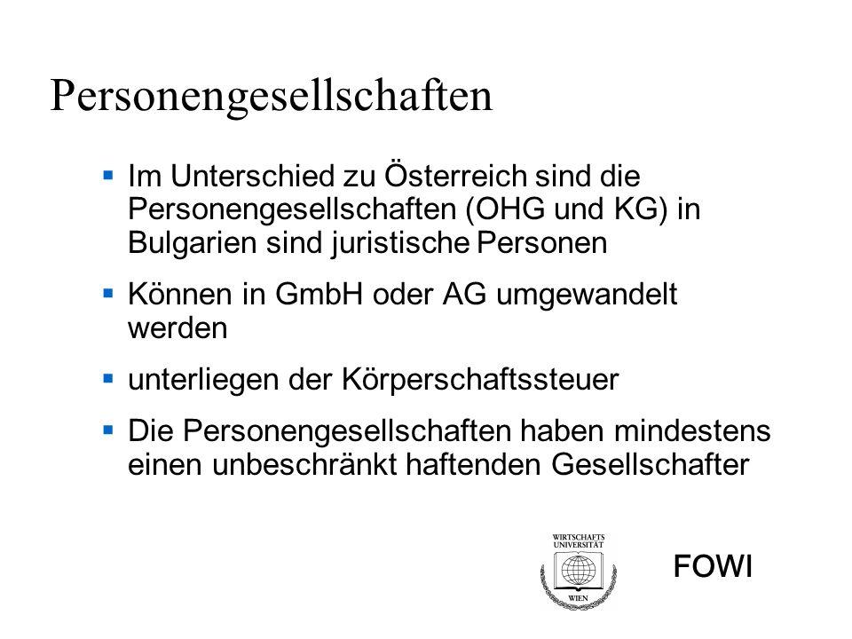 FOWI Personengesellschaften Im Unterschied zu Österreich sind die Personengesellschaften (OHG und KG) in Bulgarien sind juristische Personen Können in