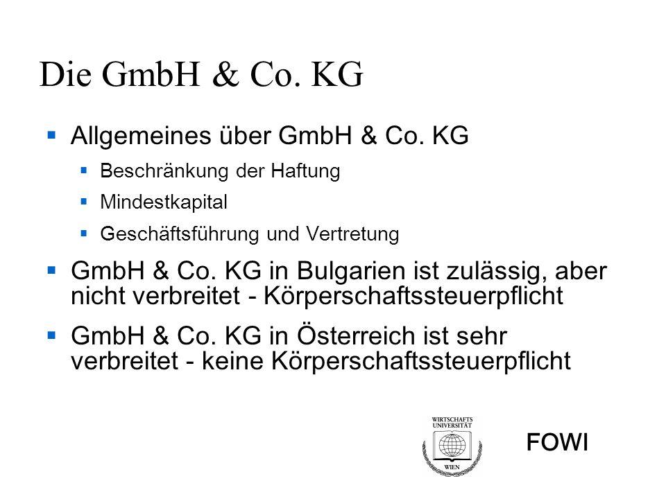 FOWI GesbR als Unternehmensform GesbR – Gesellschaft bürgerlichen Rechts Keine juristische Person Aber für Zwecke der Besteuerung gilt als juristische Person – Körperschaftssteuer Eintragung im Register BULSTAT (EIK) Konsortium als GesbR